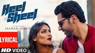 Heel Sheel Video Song (Lyrical) | Jashan Singh | Intense | Latest Punjabi Song 2017 | T-Series