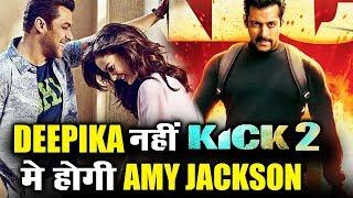 Salman के KICK 2 से Deepika का पत्ता कट, अब होगी Amy Jackson