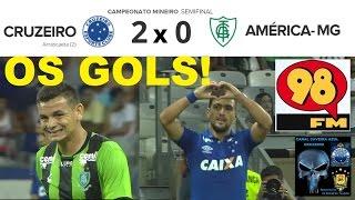 CRUZEIRO 2 x 0 AMERICA MG Campeonato Mineiro 2017 Semifinal 98 FM 98 Live