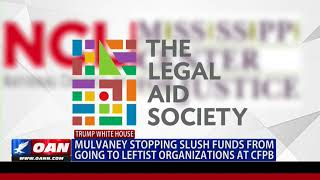 Mulvaney Stopping Slush Funds from Going to Leftist Organizations at CFPB