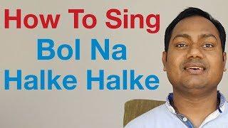 Bol Na Halke Halke Singing Lesson