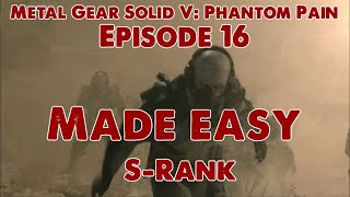 MGS5: The Phantom Pain - Episode 16 Made Easy - S Rank
