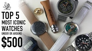 Top 5 Iconic Watches Under & Around $500 - Affordable Ways To Add Classic Horology To Any Collection