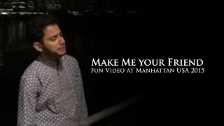 Make Me your Friend By Iqbal. Fun Video at Manhattan USA 2015