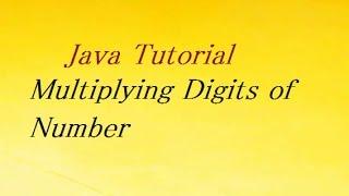 Java Program For Multiplying Digits of Number