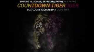 Europe Vs. R3hab, Skytech & Fafaq - Tiger Countdown (Toxic, Ilay & Omri MashUp)