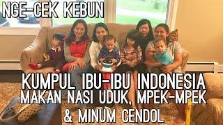 VLOG KUMPUL BARENG IBU-IBU INDONESIA l MAKAN NASI UDUK, MPEK-MPEK, MINUM CENDOL  | NGE-CEK KEBUN