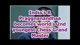 India's R Praggnanandhaa becomes world's 2nd youngest Chess Grand Master