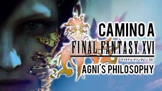 Camino a FINAL FANTASY XVI | #1 | Repasando AGNI'S PHILOSOPHY, ¿y si el juego fuera así?