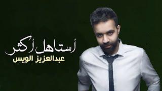 عبد العزيز الويس - أستاهل أكثر (حصرياً)   2016
