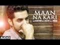 Maan Na Kari (Full Audio Song)   Jashan Singh   Goldboy   Nirmaan   Latest Song 2017   T-Series