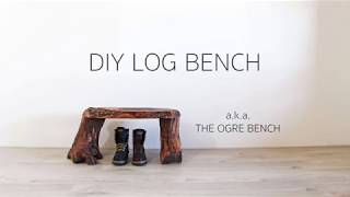 DIY Log Bench a.k.a. The Ogre Bench