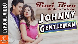 Timi Bina Mandaina-Lyrical Video | New Nepali Movie JOHNNY GENTLEMAN Song | Paul Shah, Aachal Sharma