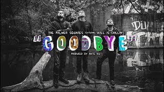 The Palmer Squares - Goodbye ft. Will Is Chillin' (prod. by Nate Kiz)