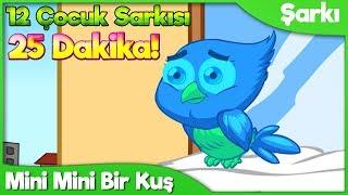 Mini Mini Bir Kuş Donmuştu Pencereme Konmuştu + 11 Çocuk Şarkısı (25 Dakika)