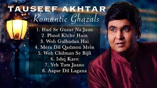 Romantic Ghazals | Tauseef Akhtar | Audio Jukebox