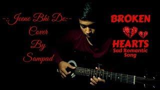 Best Sad Romantic Song - Jeene Bhi De | Broken Hearts | Arijit Singh | Cover By Sampad
