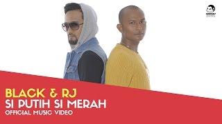 BLACK & RJ - Si Putih Si Merah (Official Music Video)