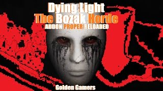 Dying Light The Bozak Hord the ADDON PROPER RELOADED & first look