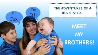 Adventures of a Big Sister... Meet My Brothers!