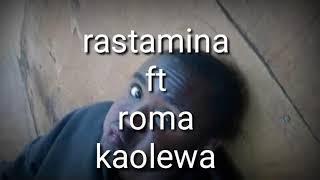 WIMBO MPYA WA RASTAMINA FT ROMA KAOLEWA