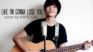 Like I'm Gonna Lose You - Meghan Trainor (KAYE CAL Acoustic Cover)
