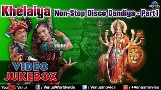 Navratri Special : Khelaiya - Non-Stop Disco Dandiya - Part 1  Raas Garba Songs - Video Jukebox
