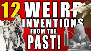 12 WEIRD INVENTIONS FROM THE PAST!