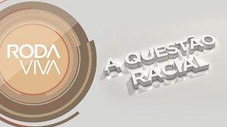 Roda Viva | A questão racial | 11/12/2017