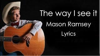 The way I see it - Mason Ramsey Lyrics