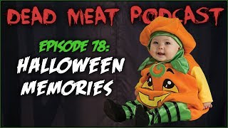 Halloween Memories (Dead Meat Podcast #78)