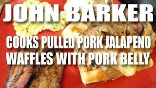 JALAPENO PULLED PORK WAFFLES, PORK BELLY, AND JALAPENO EGGS  - JOHN BARKER COOKS STUFF