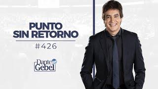 Dante Gebel #426 | Punto sin retorno