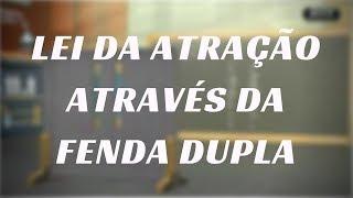 LEI DA ATRAÇÃO ATRAVÉS DO EXPERIMENTO DA FENDA DUPLA / EVOLUA!