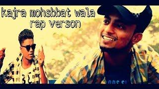 Kajra Mohabbat Wala Rap New Song 2018 - Ft. Ravi   &  Ehshan (Rap Song)