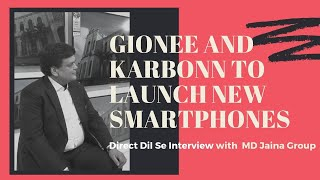 Karbonn, Gionee  and Sansui will do well in India: MD, Pradeep Jain, MD, Jaina Group