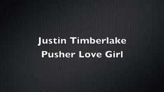Justin Timberlake  Pusher Love Girl With Lyrics