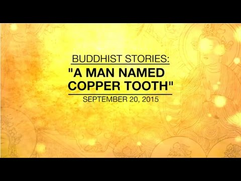BUDDHIST STORIES A MAN NAMED COPPERTOOTH Sep 20 2015