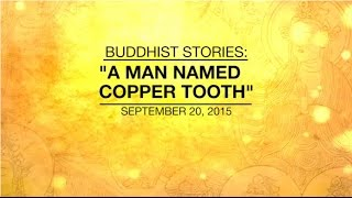 BUDDHIST STORIES: A MAN NAMED COPPERTOOTH - Sep 20, 2015