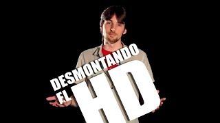 Desmontando el HD   Documental sobre HD y 4K