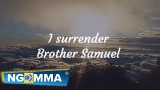 Brother Samuel - I SURRENDER Official Audio (SKIZA 9041016)