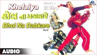 Khelaiya - Vol-2 : Dhol Na Dabkare  Non-Stop Gujarati Garba Songs