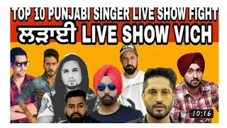 Top 10 punjabi  singer s. Fight.  With live shows. Plz watch. Nd share