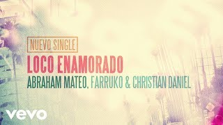 Abraham Mateo, Farruko, Christian Daniel - Loco Enamorado (Lyric Video)