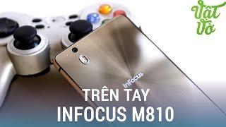 Vật Vờ| Trên tay Infocus M810 chính hãng: màn hình đẹp hơn