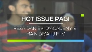 Reza dan Evi D'Academy 2 Main Disatu FTV  - Hot Issue Pagi