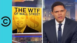 """The """"WTF"""" Of Wall Street   The Daily Show"""
