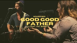 Good Good Father - HOUSEFIRES II (Featuring Pat Barrett)