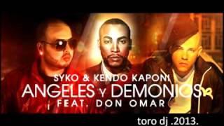 ANGELES Y DEMONIOS   DON OMAR  ft   KENDO KAPONI  SYKO      TORO DJ  2013    REGGAETON