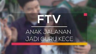 FTV SCTV - Anak Jalanan Jadi Guru Kece